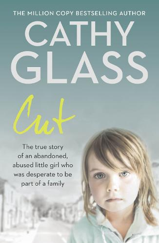 Cut: The True Story of an Abandoned, Abused Little Girl Who Was Desperate to be Part of a Family (Paperback)