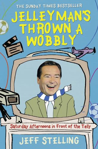 Jelleyman's Thrown a Wobbly: Saturday Afternoons in Front of the Telly (Paperback)