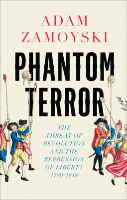 Phantom Terror: The Threat of Revolution and the Repression of Liberty 1789-1848 (Hardback)