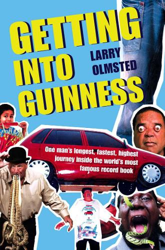 Getting into Guinness: One Man's Longest, Fastest, Highest Journey Inside the World's Most Famous Record Book (Paperback)