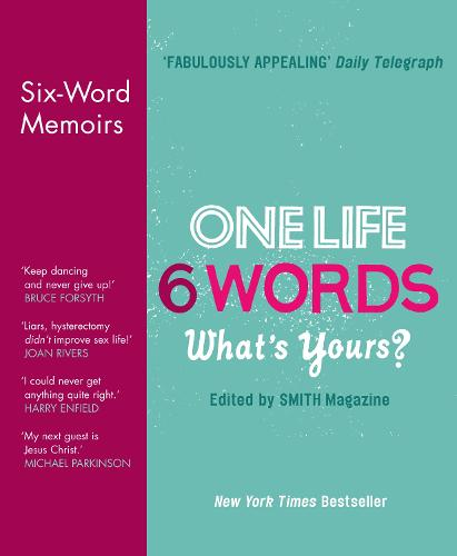 One Life. Six Words. What's Yours?: Six-Word Memoirs (Hardback)