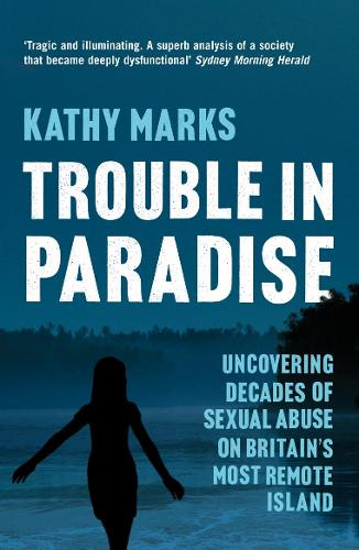 Trouble in Paradise: Uncovering the Dark Secrets of Britain's Most Remote Island (Paperback)