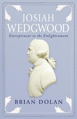 Josiah Wedgwood: Entrepreneur to the Enlightenment (Paperback)
