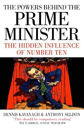 The Powers Behind the Prime Minister: The Hidden Influence of Number Ten (Paperback)