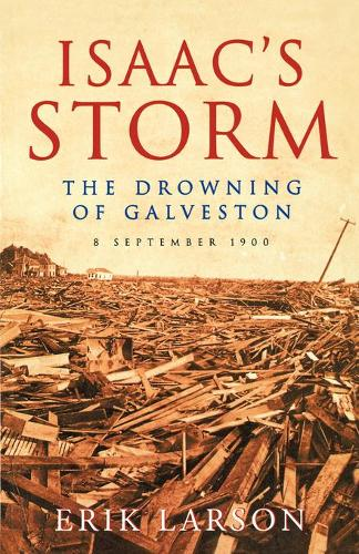Isaac's Storm: The Drowning of Galveston, 8 September 1900 (Paperback)