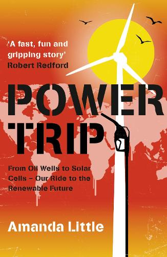 Power Trip: From Oil Wells to Solar Cells - Our Ride to the Renewable Future (Paperback)
