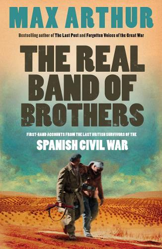 The Real Band of Brothers: First-Hand Accounts from the Last British Survivors of the Spanish Civil War (Paperback)
