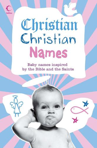 Christian Christian Names: Baby Names Inspired by the Bible and the Saints (Paperback)