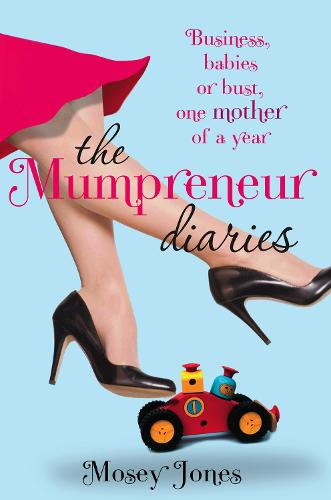The Mumpreneur Diaries: Business, Babies or Bust - One Mother of a Year (Paperback)