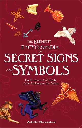 The Element Encyclopedia of Secret Signs and Symbols: The Ultimate A-Z Guide from Alchemy to the Zodiac (Paperback)