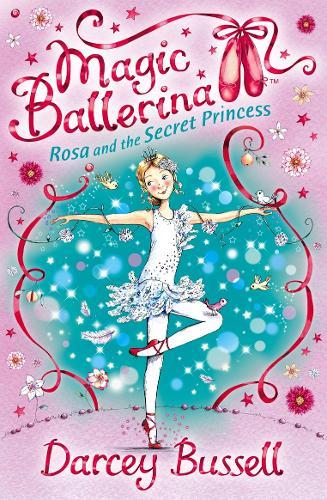 Rosa and the Secret Princess - Magic Ballerina 7 (Paperback)