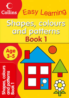 Shapes, Colours and Patterns - Collins Easy Learning Preschool (Paperback)
