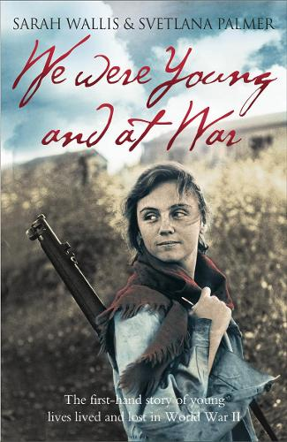 We Were Young and at War: The First-Hand Story of Young Lives Lived and Lost in World War II (Paperback)