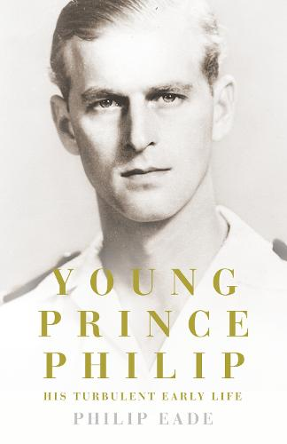 Young Prince Philip: His Turbulent Early Life (Hardback)