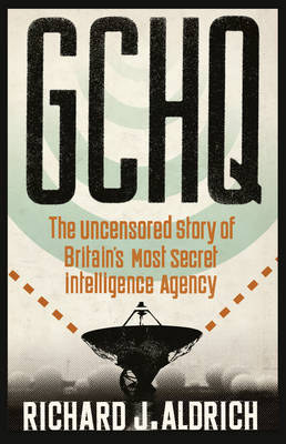 GCHQ: The Uncensored Story of Britain's Most Secret Intelligence Agency (Paperback)