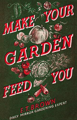 Make Your Garden Feed You (Hardback)