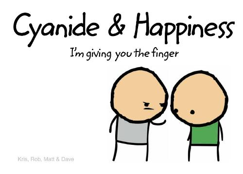 Cyanide and Happiness: I'M Giving You the Finger (Hardback)