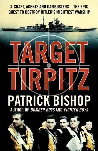 Target Tirpitz: X-Craft, Agents and Dambusters - the Epic Quest to Destroy Hitler's Mightiest Warship (Paperback)