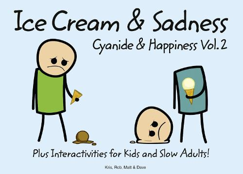 Cyanide and Happiness: Ice Cream and Sadness (Hardback)