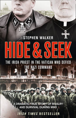Hide and Seek: The Irish Priest in the Vatican Who Defied the Nazi Command. The Dramatic True Story of Rivalry and Survival During WWII. (Hardback)