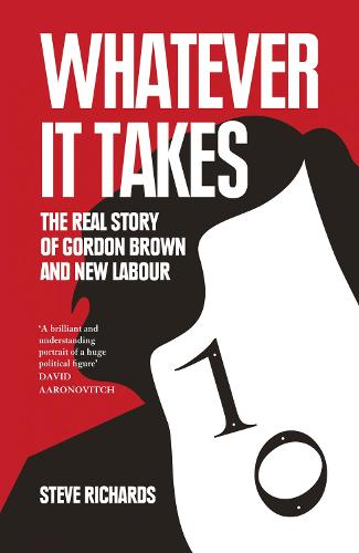 Whatever it Takes: The Real Story of Gordon Brown and New Labour (Paperback)