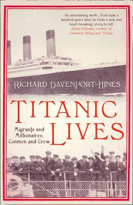 Titanic Lives: Migrants and Millionaires, Conmen and Crew (Hardback)