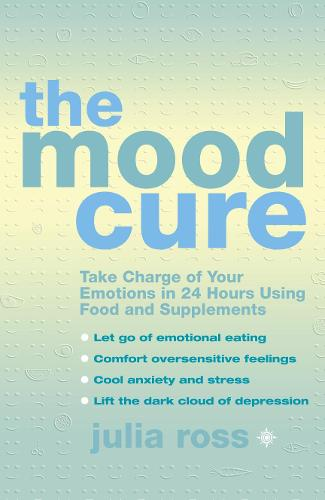The Mood Cure: Take Charge of Your Emotions in 24 Hours Using Food and Supplements (Paperback)
