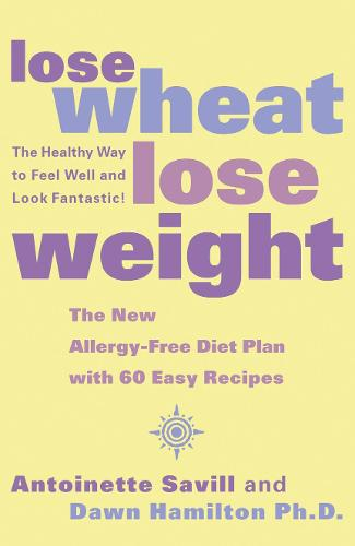 Lose Wheat, Lose Weight: The Healthy Way to Feel Well and Look Fantastic! (Paperback)