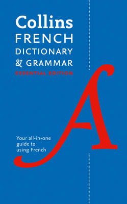 Collins French Dictionary and Grammar Essential edition: 60,000 Translations Plus Grammar Tips for Everyday Use (Paperback)