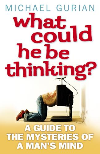 What Could He Be Thinking?: A Guide to the Mysteries of a Man's Mind (Paperback)