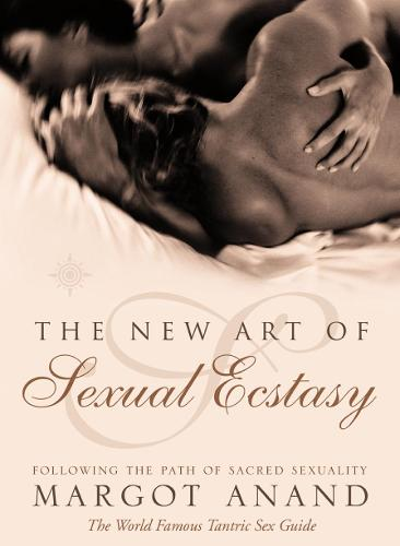 The New Art of Sexual Ecstasy: Following the Path of Sacred Sexuality (Paperback)