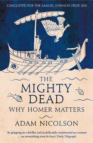 The Mighty Dead: Why Homer Matters (Paperback)