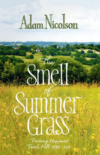 Smell of Summer Grass: Pursuing Happiness - Perch Hill 1944-2011 (Hardback)