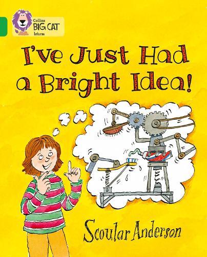 I've Just Had a Bright Idea!: Band 05/Green - Collins Big Cat (Paperback)