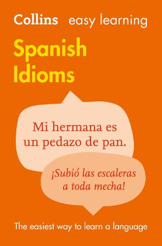 Easy Learning Spanish Idioms: Trusted Support for Learning - Collins Easy Learning (Paperback)