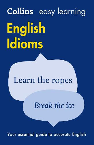 Easy Learning English Idioms: Your Essential Guide to Accurate English - Collins Easy Learning English (Paperback)