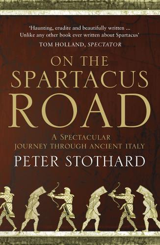 On the Spartacus Road: A Spectacular Journey Through Ancient Italy (Paperback)