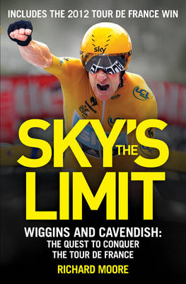 Sky's the Limit: Wiggins and Cavendish: the Quest to Conquer the Tour de France (Paperback)