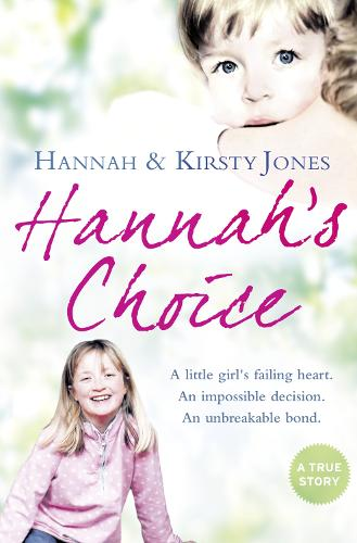 Hannah's Choice: A Daughter's Love for Life. the Mother Who Let Her Make the Hardest Decision of All. (Paperback)