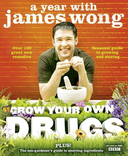Grow Your Own Drugs: A Year with James Wong (Hardback)