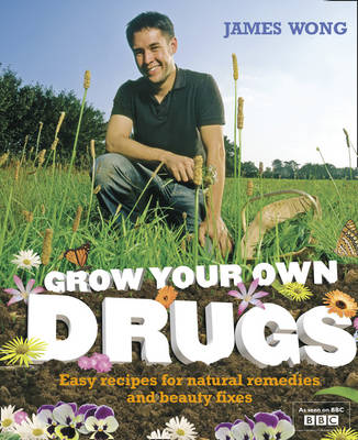 Grow Your Own Drugs: Easy Recipes for Natural Remedies and Beauty Fixes (Paperback)