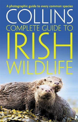 Collins Complete Irish Wildlife: Introduction by Derek Mooney - Collins Complete Guide (Paperback)