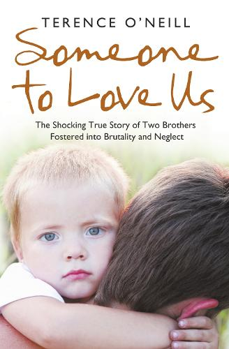 Someone to Love Us: The Shocking True Story of Two Brothers Fostered into Brutality and Neglect (Paperback)