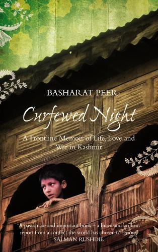 Curfewed Night: A Frontline Memoir of Life, Love and War in Kashmir (Hardback)
