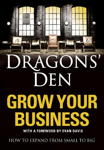 Dragons' Den: Grow Your Business: How to Expand from Small to Big (Paperback)