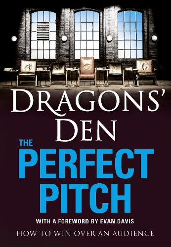 Dragons' Den: The Perfect Pitch: How to Win Over an Audience (Paperback)