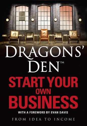 Dragons' Den: Start Your Own Business: From Idea to Income (Paperback)
