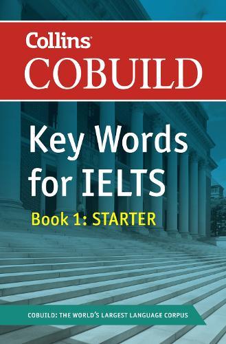 Collins COBUILD Key Words for IELTS: Book 1 Starter IELTS 4-5.5 (B1+) - Collins English for IELTS (Paperback)
