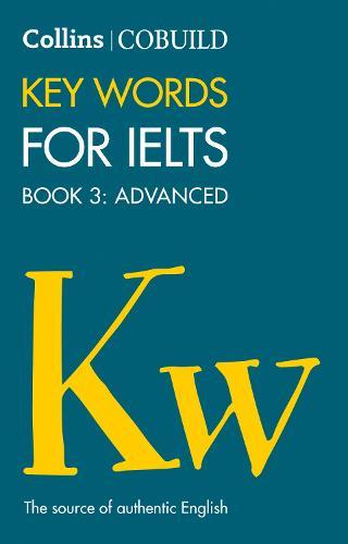 COBUILD Key Words for IELTS: Book 3 Advanced: IELTS 7+ (C1+) - Collins English for IELTS (Paperback)