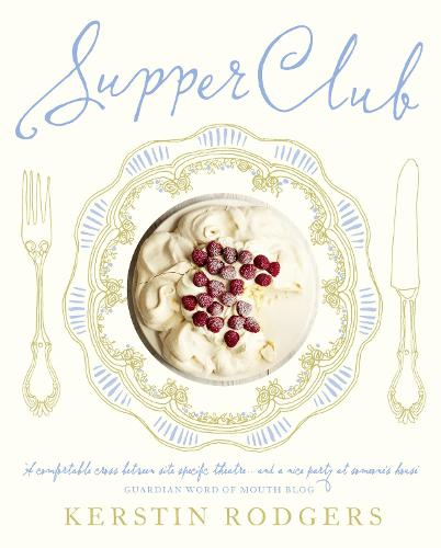 Supper Club: Recipes and Notes from the Underground Restaurant (Hardback)